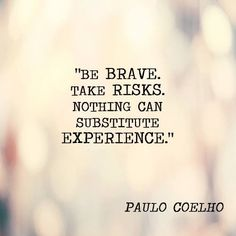 be-brave-take-risks-nothing-can-substitute-experience6